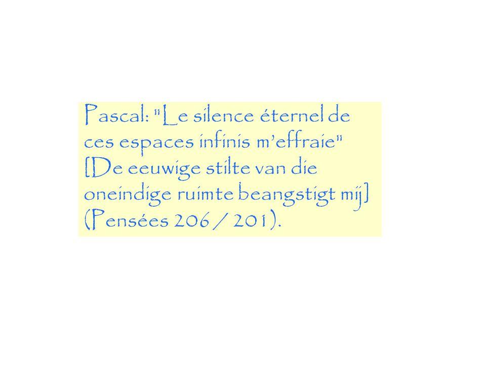 Pascal: Le silence éternel de ces espaces infinis m'effraie [De eeuwige stilte van die oneindige ruimte beangstigt mij] (Pensées 206 / 201).