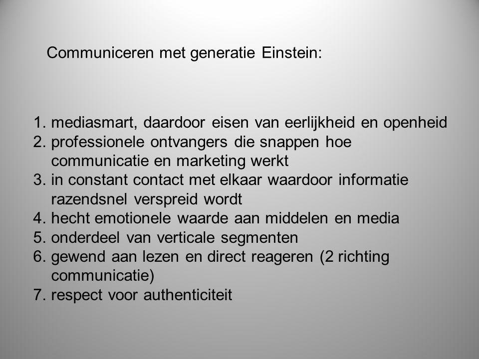 Communiceren met generatie Einstein: 1.mediasmart, daardoor eisen van eerlijkheid en openheid 2.professionele ontvangers die snappen hoe communicatie