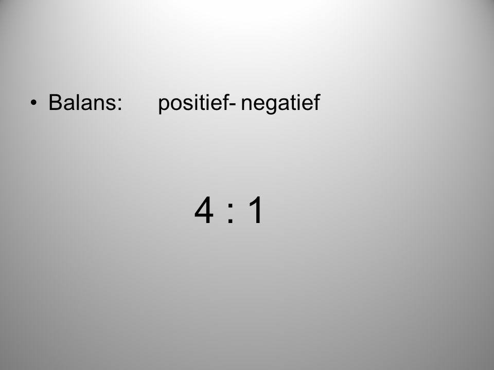 Balans: positief- negatief 4 : 1