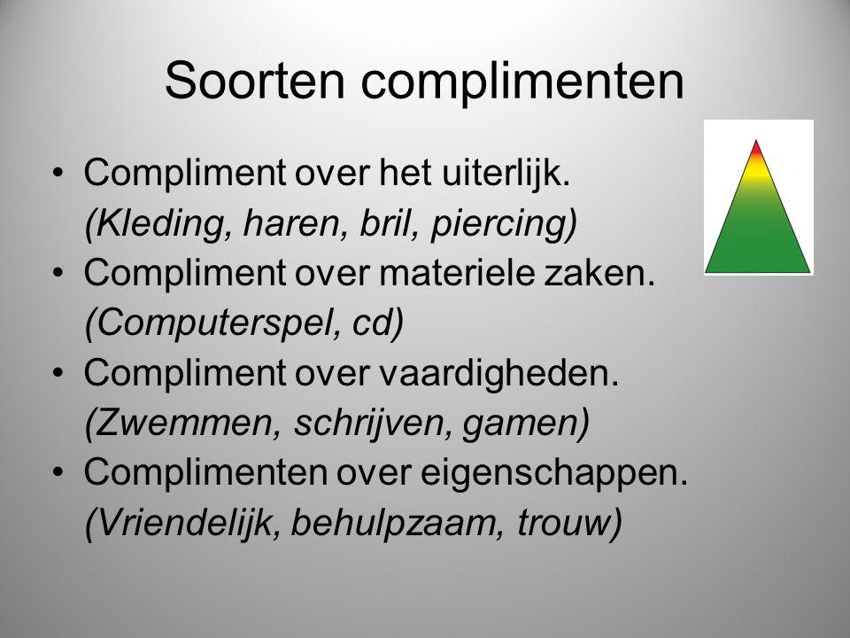 Soorten complimenten Compliment over het uiterlijk. (Kleding, haren, bril, piercing) Compliment over materiele zaken. (Computerspel, cd) Compliment ov