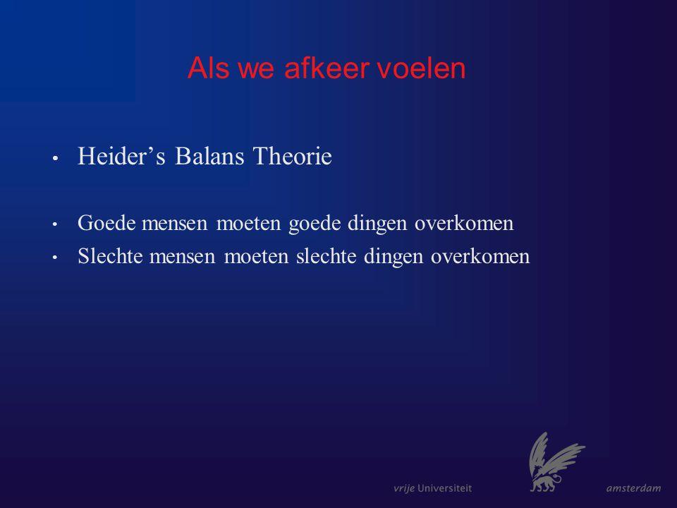 Als we afkeer voelen Heider's Balans Theorie Goede mensen moeten goede dingen overkomen Slechte mensen moeten slechte dingen overkomen