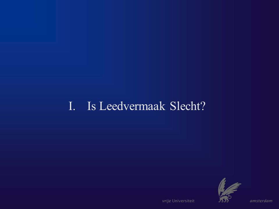 I.Is Leedvermaak Slecht