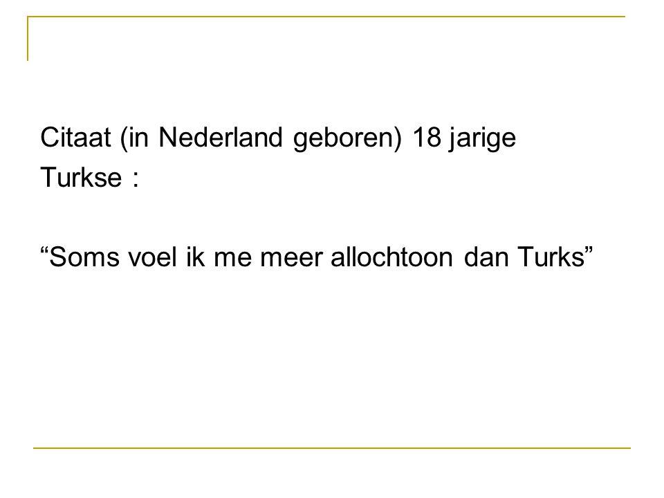Citaat (in Nederland geboren) 18 jarige Turkse : Soms voel ik me meer allochtoon dan Turks