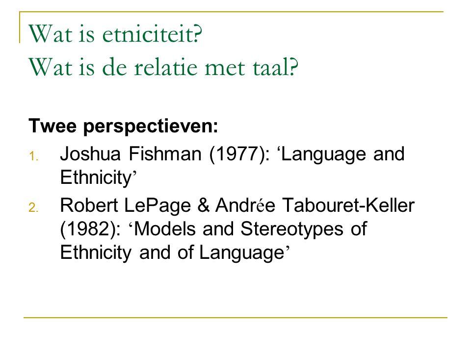 Wat is etniciteit.Wat is de relatie met taal. Twee perspectieven: 1.