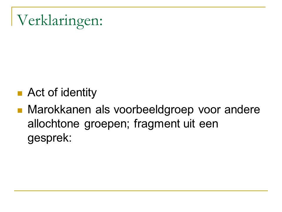 Verklaringen: Act of identity Marokkanen als voorbeeldgroep voor andere allochtone groepen; fragment uit een gesprek: