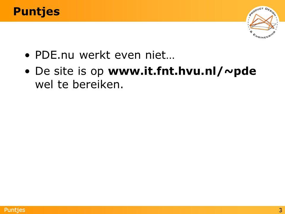 Puntjes 3 PDE.nu werkt even niet… De site is op www.it.fnt.hvu.nl/~pde wel te bereiken.