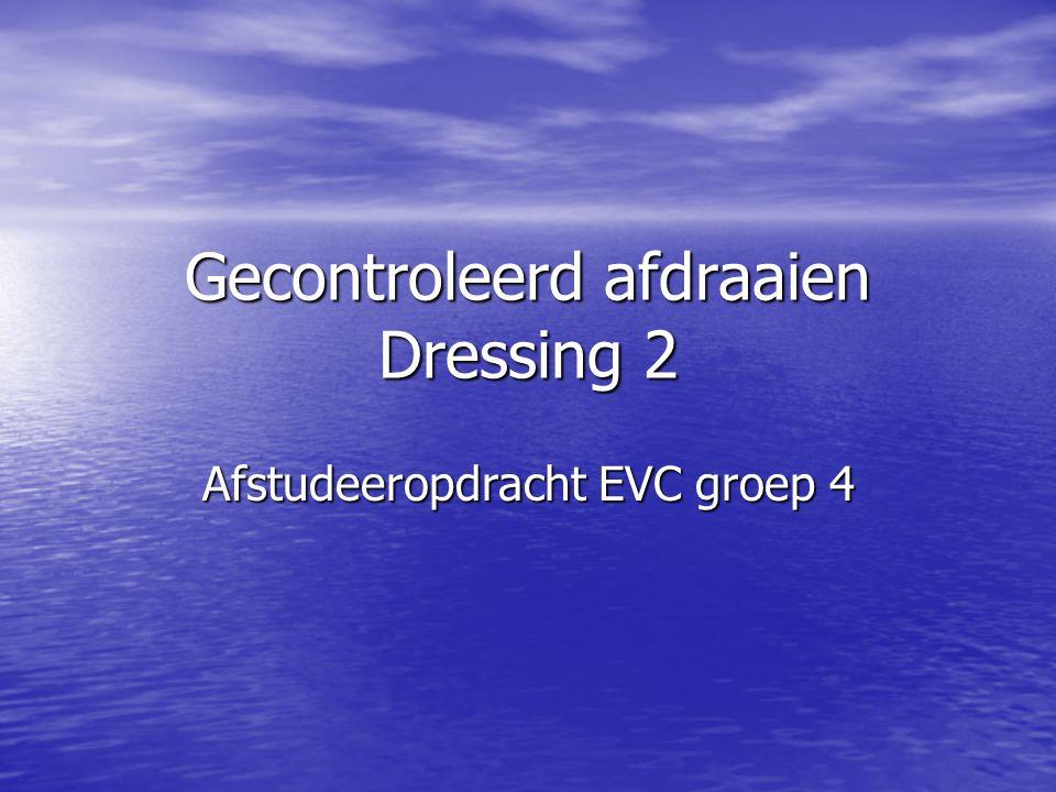 Gecontroleerd afdraaien Dressing 2 Afstudeeropdracht EVC groep 4