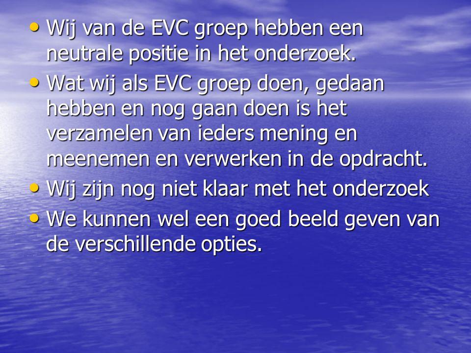 Wij van de EVC groep hebben een neutrale positie in het onderzoek.