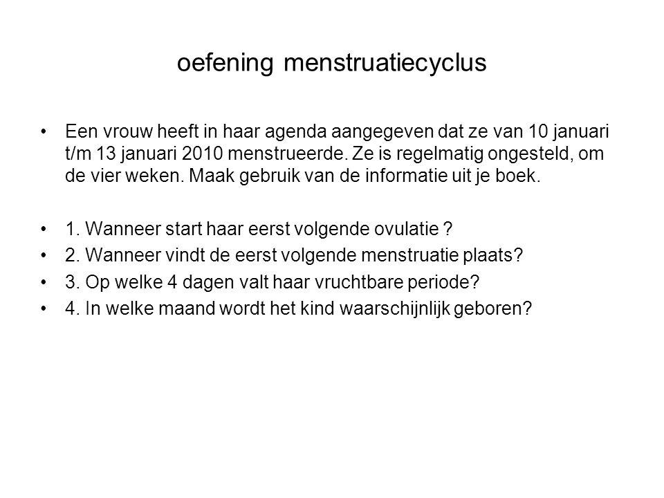 oefening menstruatiecyclus Een vrouw heeft in haar agenda aangegeven dat ze van 10 januari t/m 13 januari 2010 menstrueerde. Ze is regelmatig ongestel