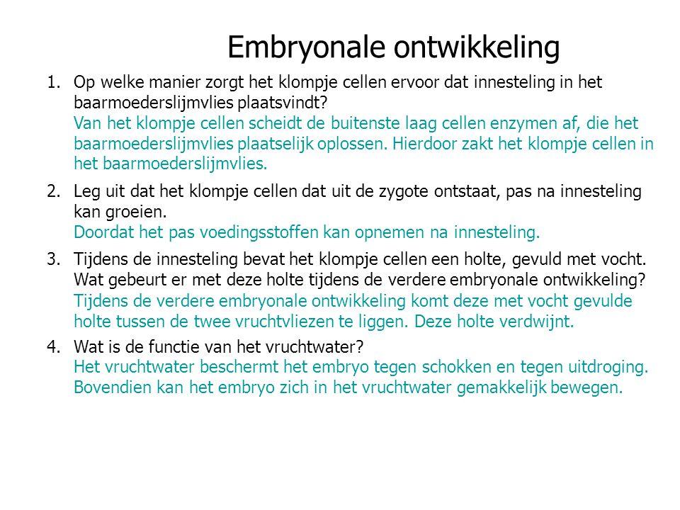 Embryonale ontwikkeling 1.Op welke manier zorgt het klompje cellen ervoor dat innesteling in het baarmoederslijmvlies plaatsvindt? 2.Leg uit dat het k