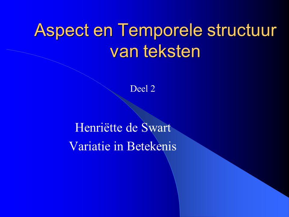 Relatie intern/extern aspect Intern aspect/situatie aspect/aspectuele klasse: predikaat + argument structuur Extern aspect/grammaticaal aspect: grammaticale elementen die 'iets doen met' of 'toevoegen aan' intern aspect.