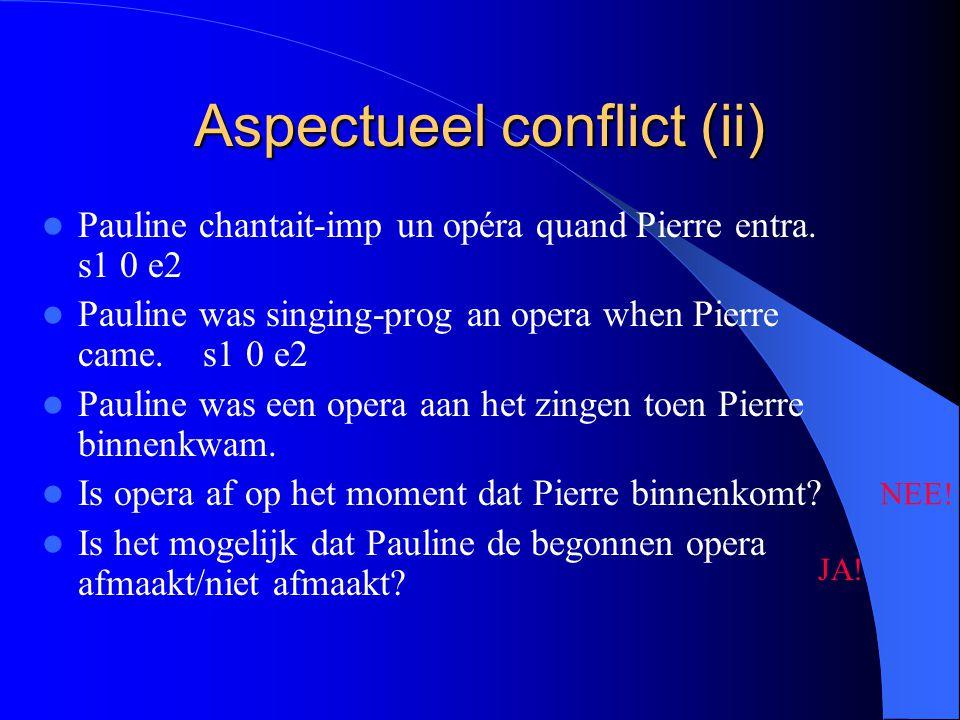 Aspectueel conflict (ii) Pauline chantait-imp un opéra quand Pierre entra.