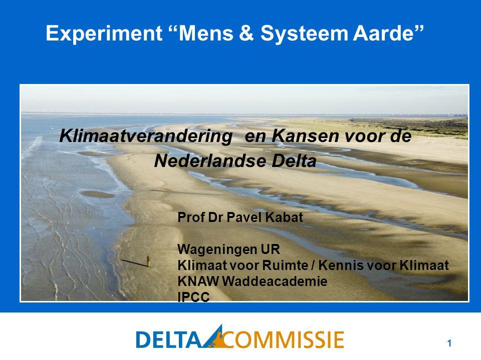 1 Experiment Mens & Systeem Aarde Klimaatverandering en Kansen voor de Nederlandse Delta Prof Dr Pavel Kabat Wageningen UR Klimaat voor Ruimte / Kennis voor Klimaat KNAW Waddeacademie IPCC