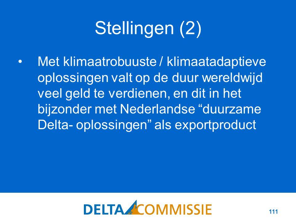 111 Stellingen (2) Met klimaatrobuuste / klimaatadaptieve oplossingen valt op de duur wereldwijd veel geld te verdienen, en dit in het bijzonder met Nederlandse duurzame Delta- oplossingen als exportproduct
