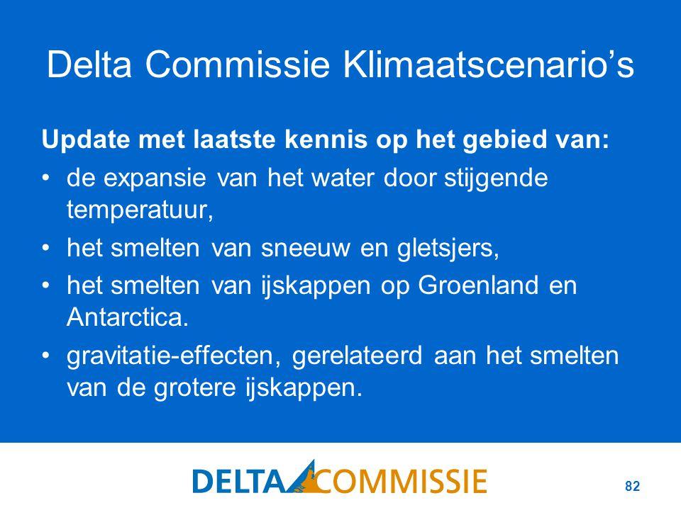 82 Delta Commissie Klimaatscenario's Update met laatste kennis op het gebied van: de expansie van het water door stijgende temperatuur, het smelten van sneeuw en gletsjers, het smelten van ijskappen op Groenland en Antarctica.