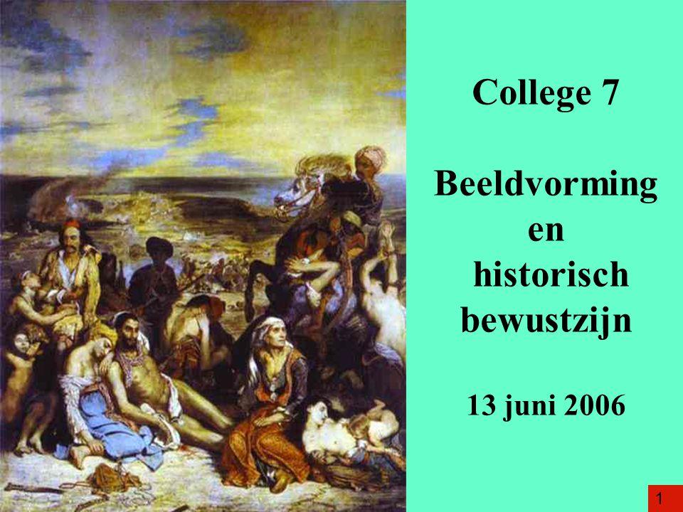 College 7 Beeldvorming en historisch bewustzijn 13 juni 2006 1