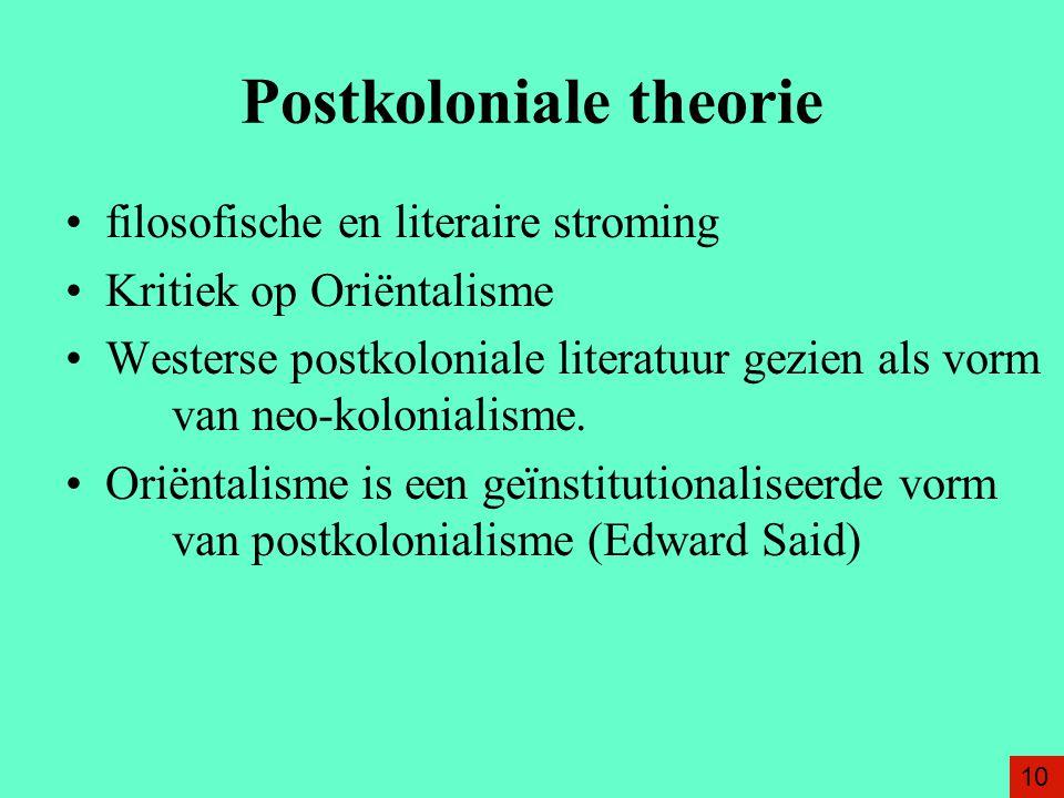 Postkoloniale theorie filosofische en literaire stroming Kritiek op Oriëntalisme Westerse postkoloniale literatuur gezien als vorm van neo-kolonialisme.
