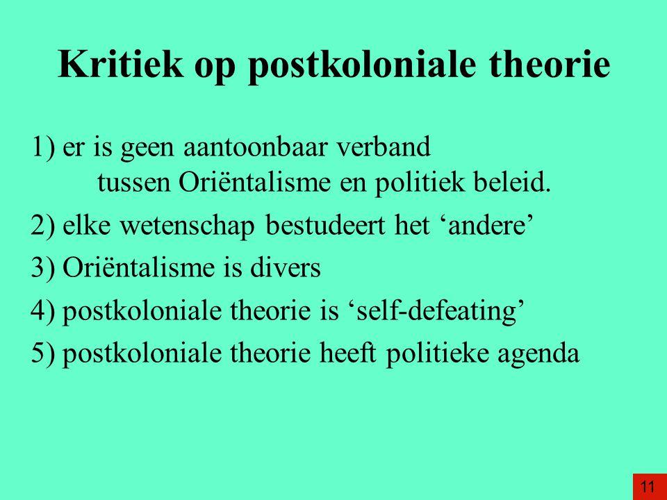 Kritiek op postkoloniale theorie 1) er is geen aantoonbaar verband tussen Oriëntalisme en politiek beleid.