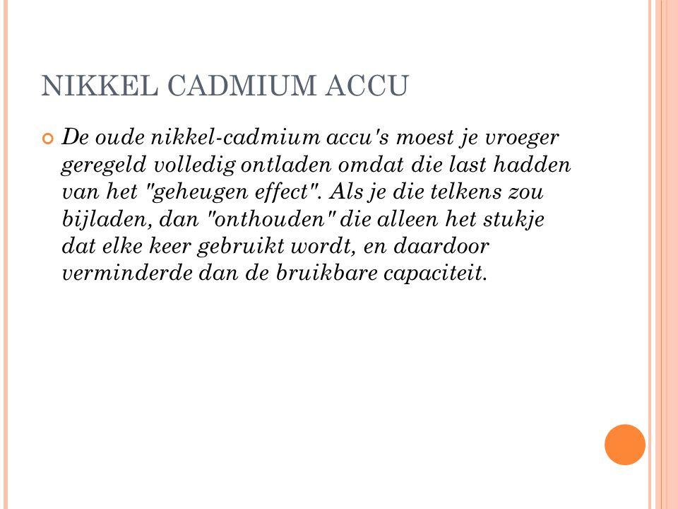 NIKKEL CADMIUM ACCU De oude nikkel-cadmium accu s moest je vroeger geregeld volledig ontladen omdat die last hadden van het geheugen effect .