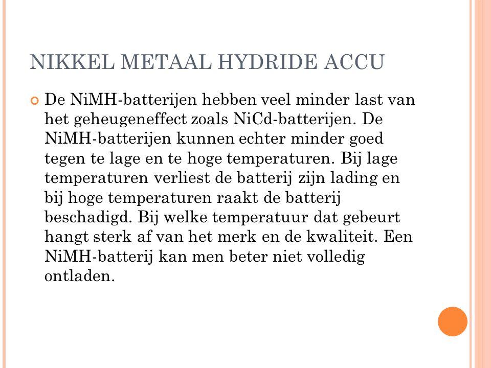 NIKKEL METAAL HYDRIDE ACCU De NiMH-batterijen hebben veel minder last van het geheugeneffect zoals NiCd-batterijen.