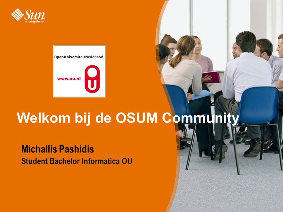 Sun Proprietary/Confidential: Internal Use Only Welkom bij de OSUM Community Michallis Pashidis Student Bachelor Informatica OU