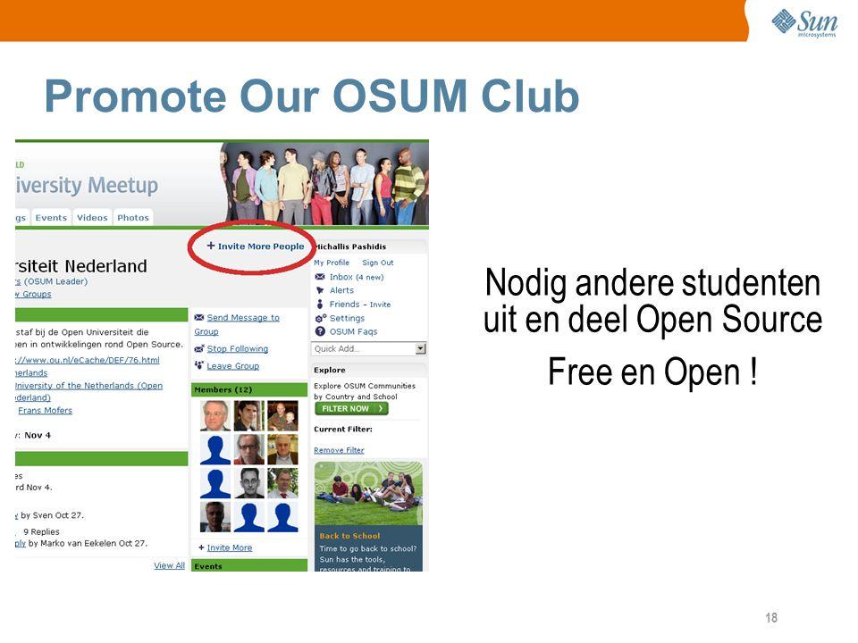 18 Promote Our OSUM Club Nodig andere studenten uit en deel Open Source Free en Open !