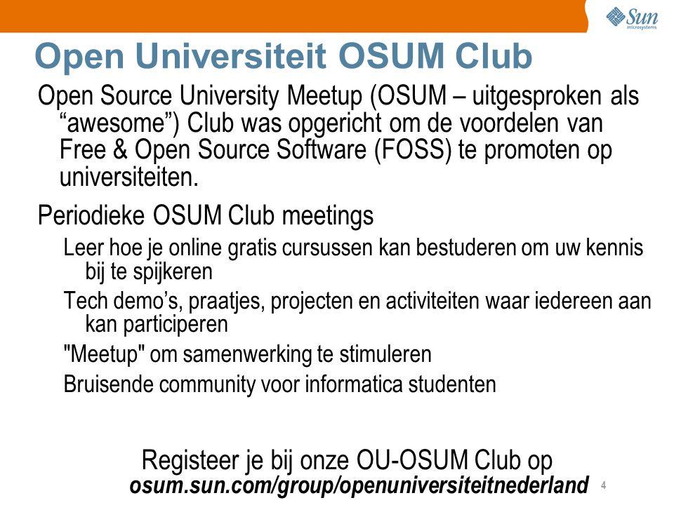4 Open Universiteit OSUM Club Open Source University Meetup (OSUM – uitgesproken als awesome ) Club was opgericht om de voordelen van Free & Open Source Software (FOSS) te promoten op universiteiten.