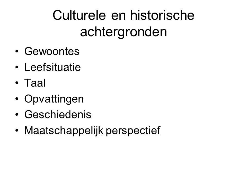 Culturele en historische achtergronden Gewoontes Leefsituatie Taal Opvattingen Geschiedenis Maatschappelijk perspectief