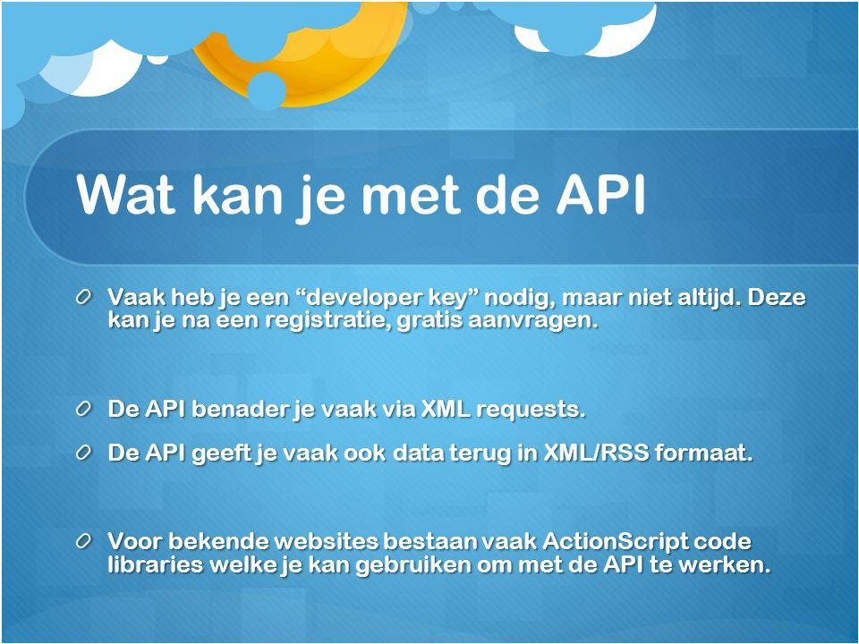 Wat kan je met de API Vaak heb je een developer key nodig, maar niet altijd.