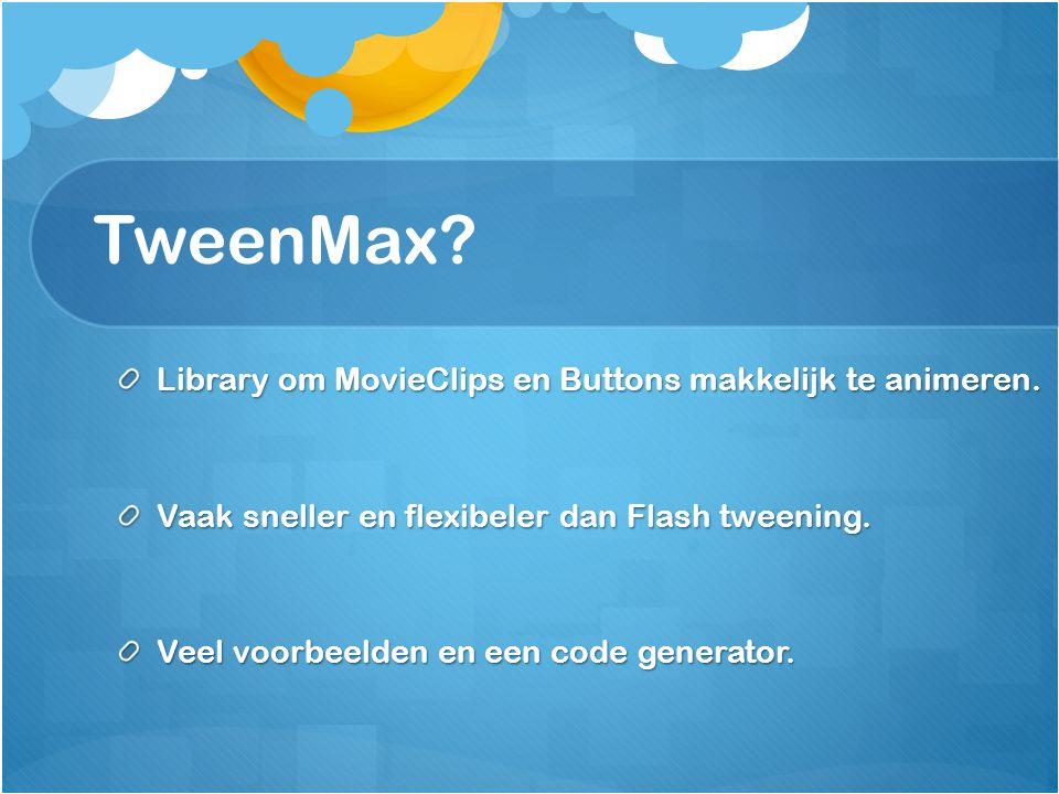 TweenMax. Library om MovieClips en Buttons makkelijk te animeren.