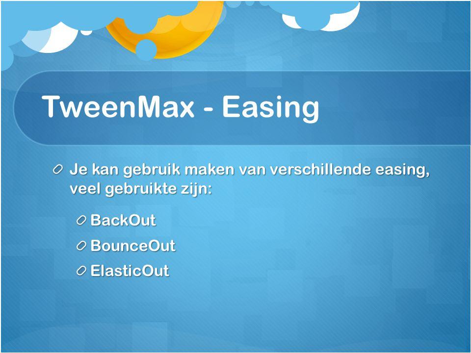 TweenMax - Easing Je kan gebruik maken van verschillende easing, veel gebruikte zijn: BackOutBounceOutElasticOut
