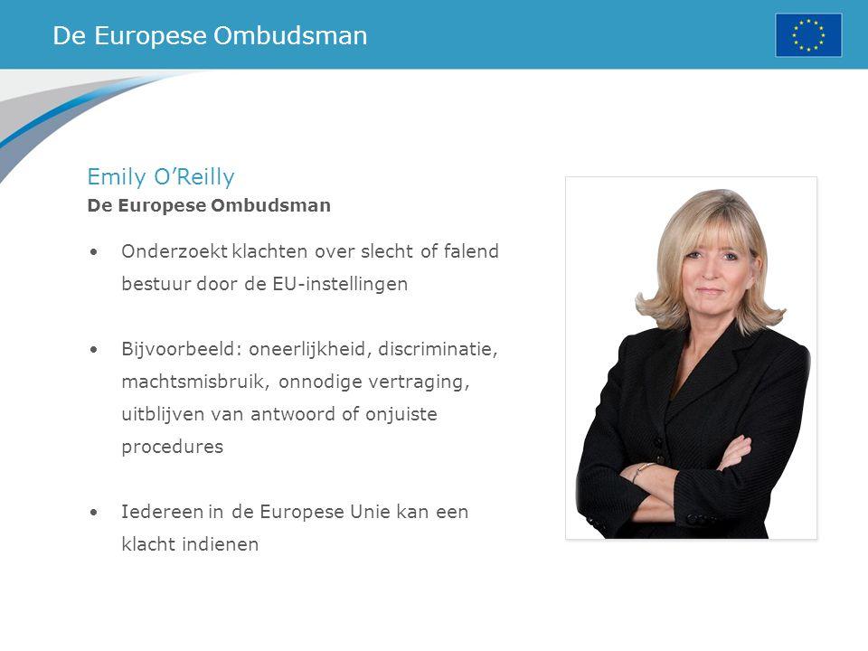 De Europese Ombudsman Emily O'Reilly De Europese Ombudsman Onderzoekt klachten over slecht of falend bestuur door de EU-instellingen Bijvoorbeeld: one