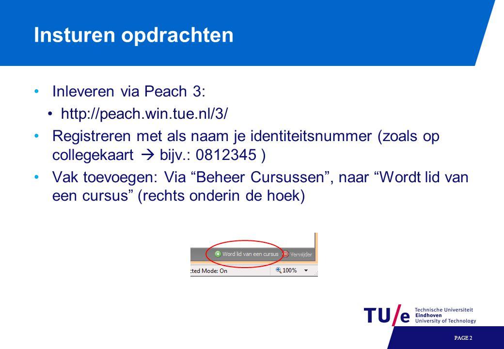 Insturen opdrachten Inleveren via Peach 3: http://peach.win.tue.nl/3/ Registreren met als naam je identiteitsnummer (zoals op collegekaart  bijv.: 0812345 ) Vak toevoegen: Via Beheer Cursussen , naar Wordt lid van een cursus (rechts onderin de hoek) PAGE 2