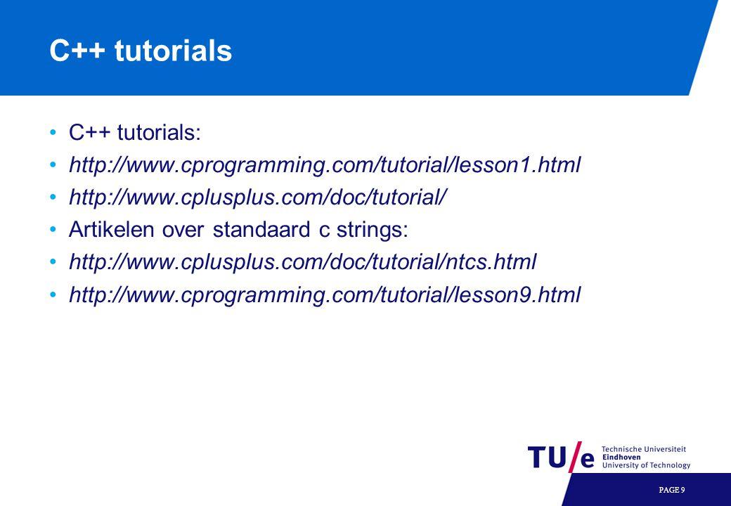 C++ tutorials C++ tutorials: http://www.cprogramming.com/tutorial/lesson1.html http://www.cplusplus.com/doc/tutorial/ Artikelen over standaard c strings: http://www.cplusplus.com/doc/tutorial/ntcs.html http://www.cprogramming.com/tutorial/lesson9.html PAGE 9