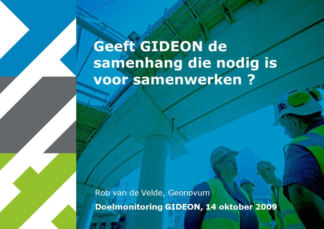 Rob van de Velde, Geonovum Geeft GIDEON de samenhang die nodig is voor samenwerken ? Doelmonitoring GIDEON, 14 oktober 2009