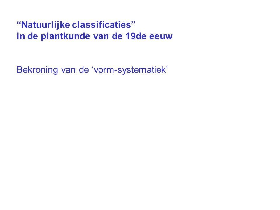 Natuurlijke classificaties in de plantkunde van de 19de eeuw Bekroning van de 'vorm-systematiek'