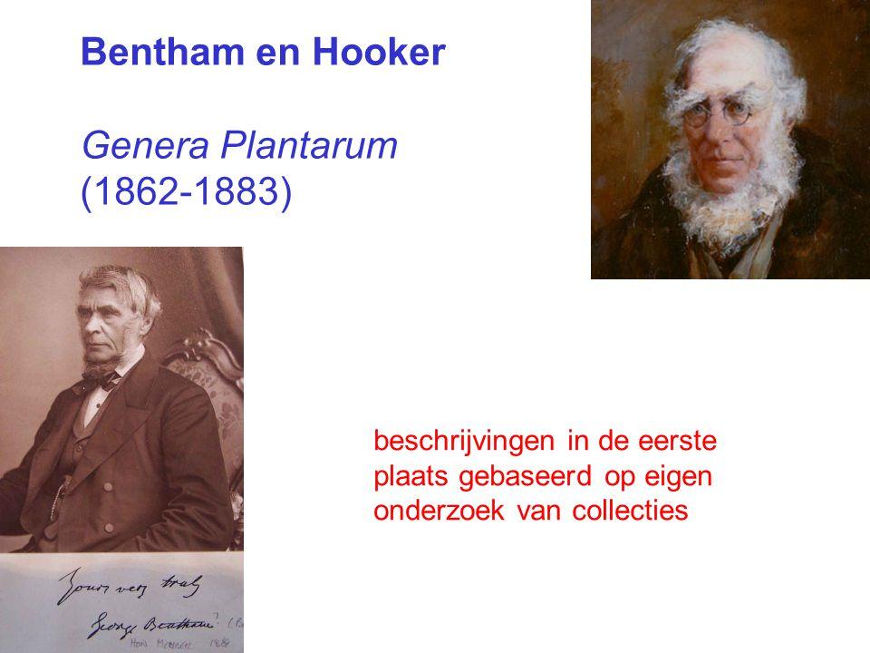 Bentham en Hooker Genera Plantarum (1862 ‑ 1883) beschrijvingen in de eerste plaats gebaseerd op eigen onderzoek van collecties