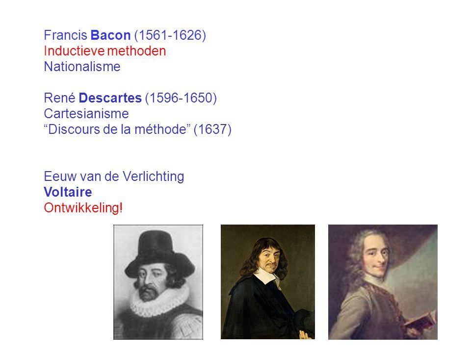 Francis Bacon (1561-1626) Inductieve methoden Nationalisme René Descartes (1596-1650) Cartesianisme Discours de la méthode (1637) Eeuw van de Verlichting Voltaire Ontwikkeling!