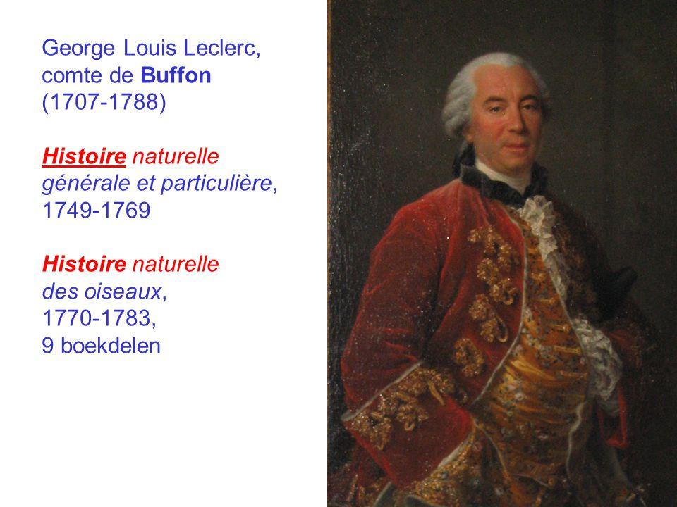 George Louis Leclerc, comte de Buffon (1707-1788) Histoire naturelle générale et particulière, 1749-1769 Histoire naturelle des oiseaux, 1770-1783, 9 boekdelen