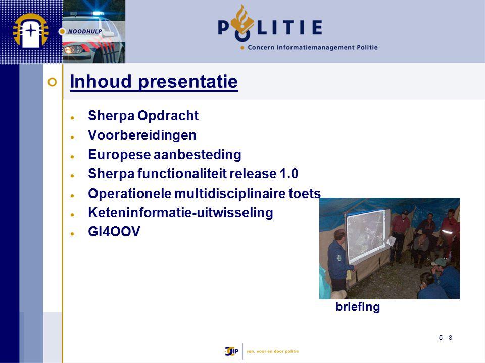 5 - 3 Inhoud presentatie Sherpa Opdracht Voorbereidingen Europese aanbesteding Sherpa functionaliteit release 1.0 Operationele multidisciplinaire toets Keteninformatie-uitwisseling GI4OOV briefing