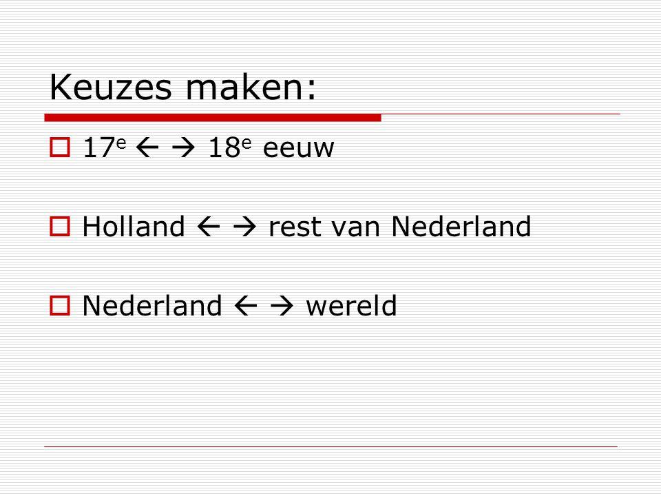 Keuzes maken:  17 e   18 e eeuw  Holland   rest van Nederland  Nederland   wereld