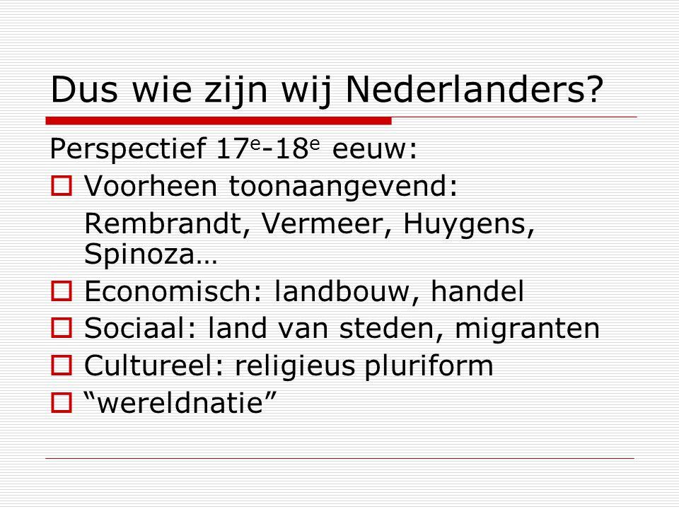 Dus wie zijn wij Nederlanders.