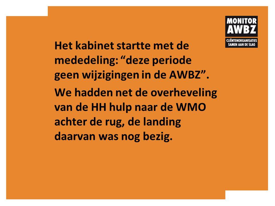 """Het kabinet startte met de mededeling: """"deze periode geen wijzigingen in de AWBZ"""". We hadden net de overheveling van de HH hulp naar de WMO achter de"""