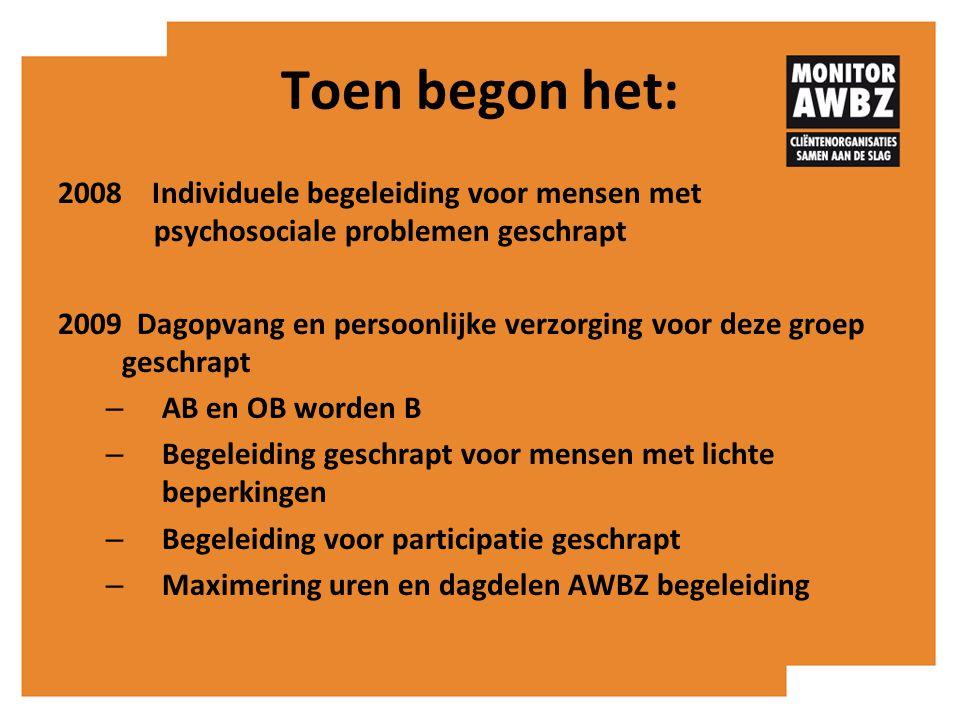 Toen begon het: 2008 Individuele begeleiding voor mensen met psychosociale problemen geschrapt 2009 Dagopvang en persoonlijke verzorging voor deze gro