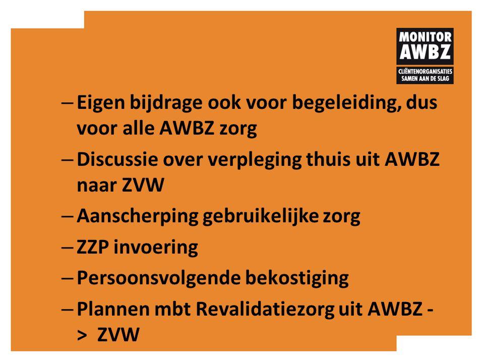 – Eigen bijdrage ook voor begeleiding, dus voor alle AWBZ zorg – Discussie over verpleging thuis uit AWBZ naar ZVW – Aanscherping gebruikelijke zorg –