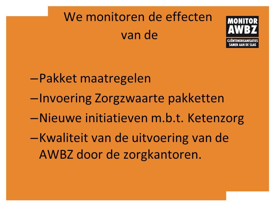 We monitoren de effecten van de – Pakket maatregelen – Invoering Zorgzwaarte pakketten – Nieuwe initiatieven m.b.t. Ketenzorg – Kwaliteit van de uitvo