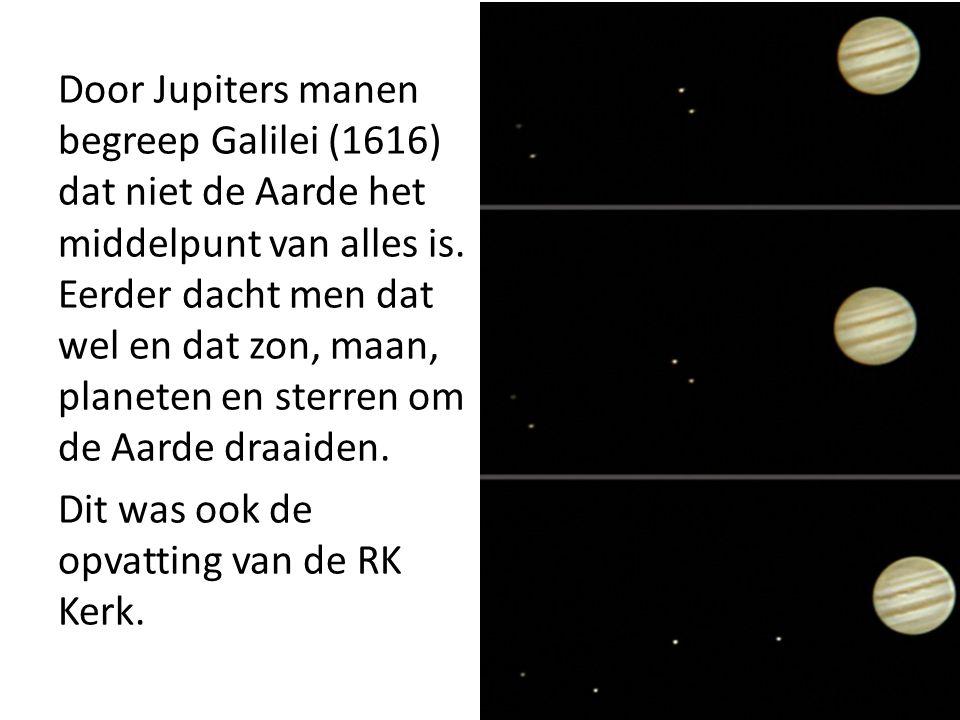Door Jupiters manen begreep Galilei (1616) dat niet de Aarde het middelpunt van alles is. Eerder dacht men dat wel en dat zon, maan, planeten en sterr