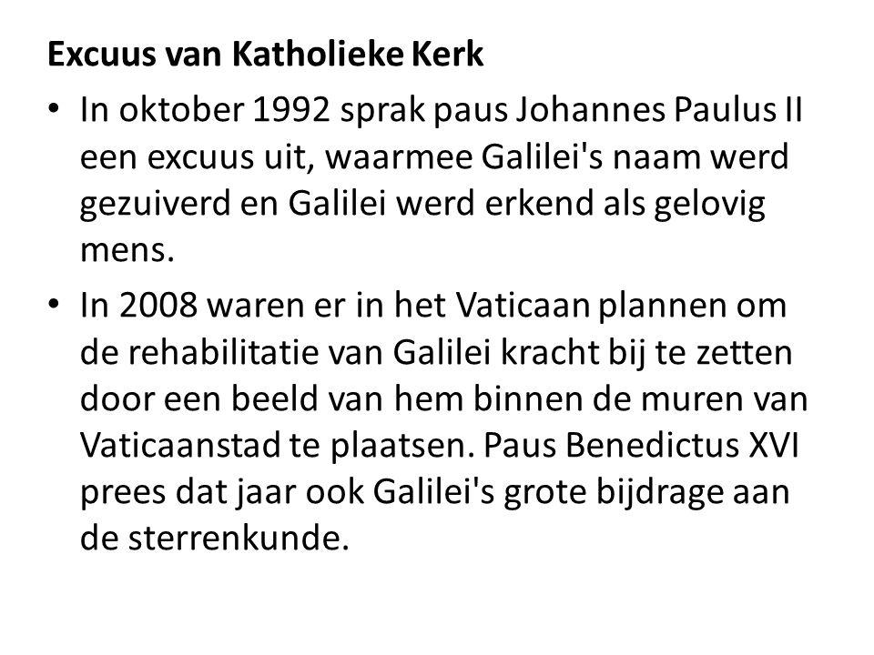 Excuus van Katholieke Kerk In oktober 1992 sprak paus Johannes Paulus II een excuus uit, waarmee Galilei's naam werd gezuiverd en Galilei werd erkend
