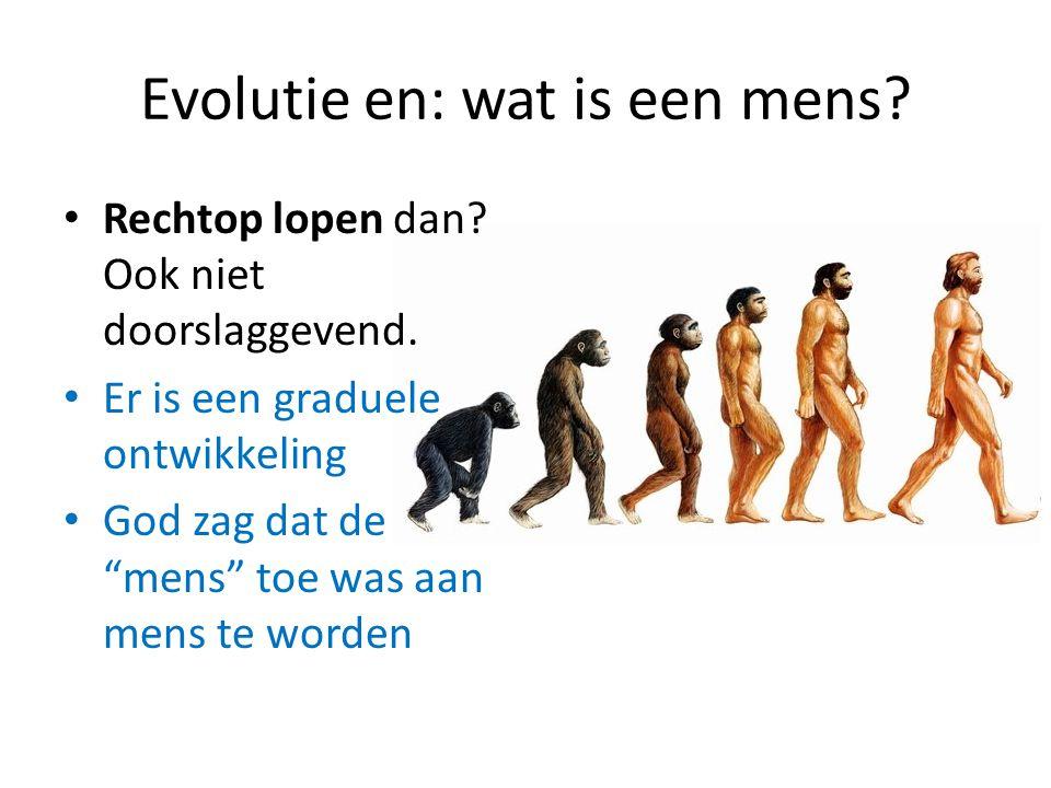 """Evolutie en: wat is een mens? Rechtop lopen dan? Ook niet doorslaggevend. Er is een graduele ontwikkeling God zag dat de """"mens"""" toe was aan mens te wo"""