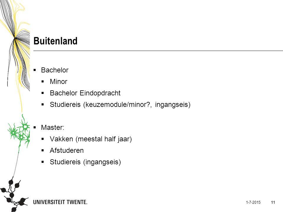11 1-7-2015 11 Buitenland  Bachelor  Minor  Bachelor Eindopdracht  Studiereis (keuzemodule/minor?, ingangseis)  Master:  Vakken (meestal half ja